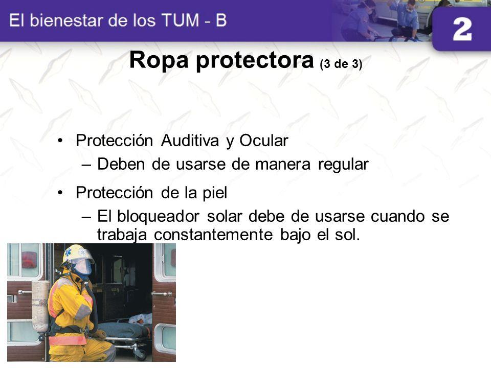 Ropa protectora (3 de 3) Protección Auditiva y Ocular –Deben de usarse de manera regular Protección de la piel –El bloqueador solar debe de usarse cua