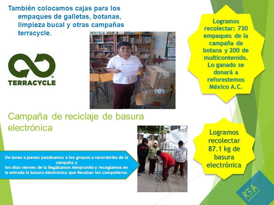 También colocamos cajas para los empaques de galletas, botanas, limpieza bucal y otras campañas terracycle. Campaña de reciclaje de basura electrónica