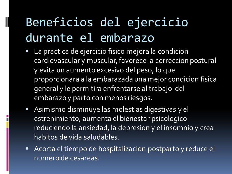 Beneficios del ejercicio durante el embarazo La practica de ejercicio fisico mejora la condicion cardiovascular y muscular, favorece la correccion pos