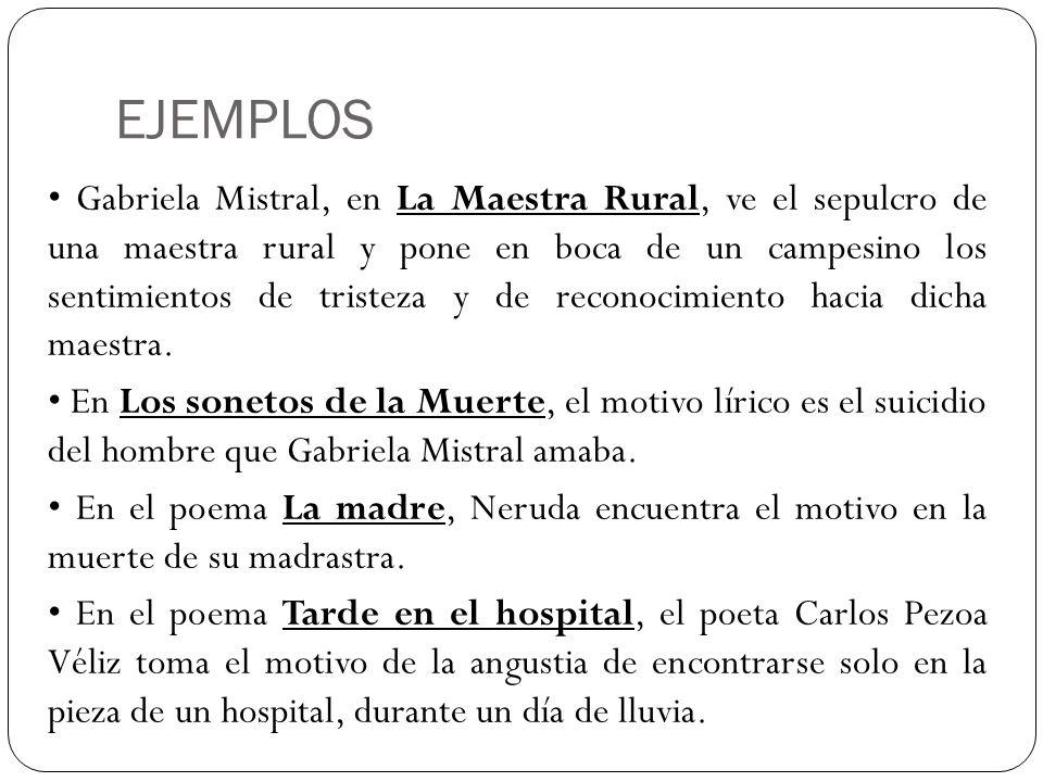 EJEMPLOS Gabriela Mistral, en La Maestra Rural, ve el sepulcro de una maestra rural y pone en boca de un campesino los sentimientos de tristeza y de r