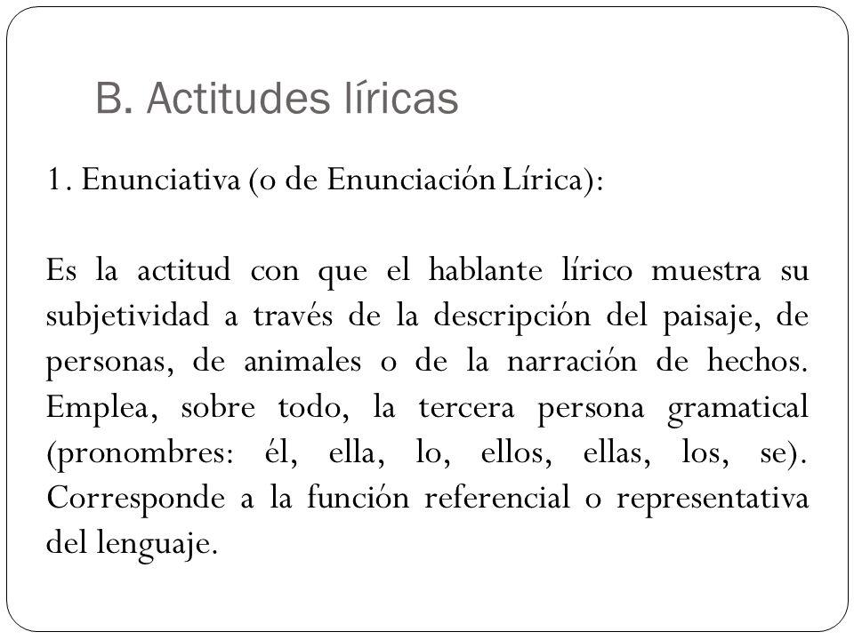 B. Actitudes líricas 1. Enunciativa (o de Enunciación Lírica): Es la actitud con que el hablante lírico muestra su subjetividad a través de la descrip