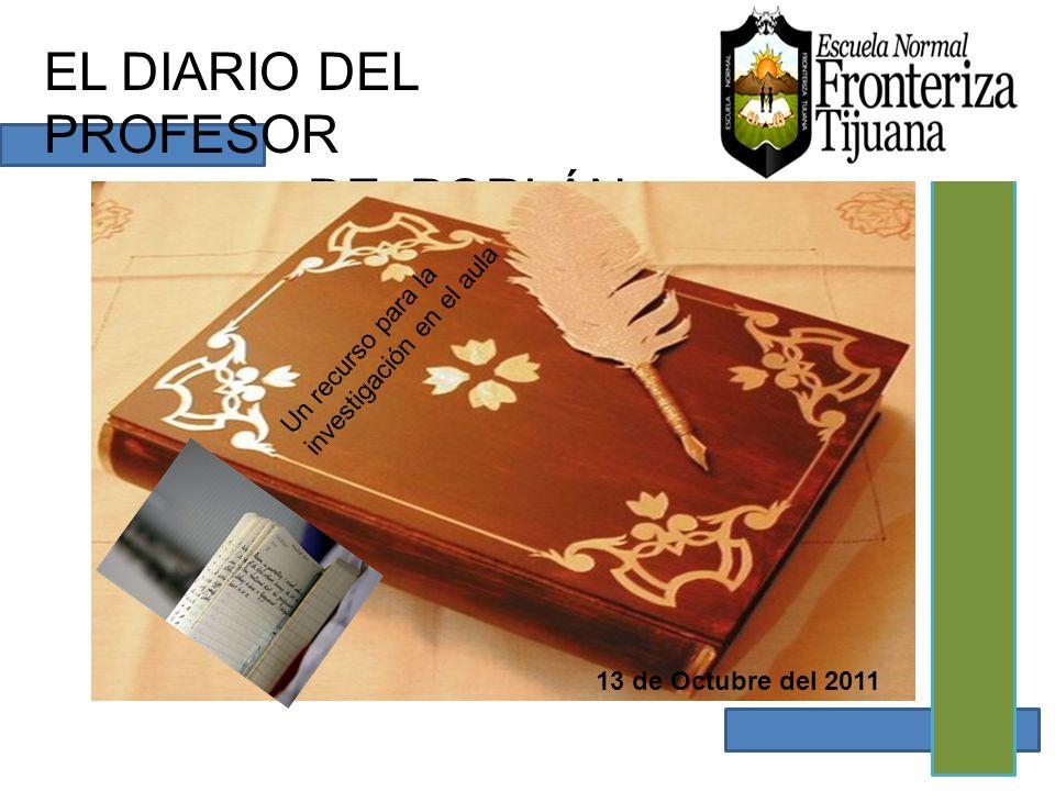 EL DIARIO DEL PROFESOR DE PORLÁN Un recurso para la investigación en el aula 13 de Octubre del 2011