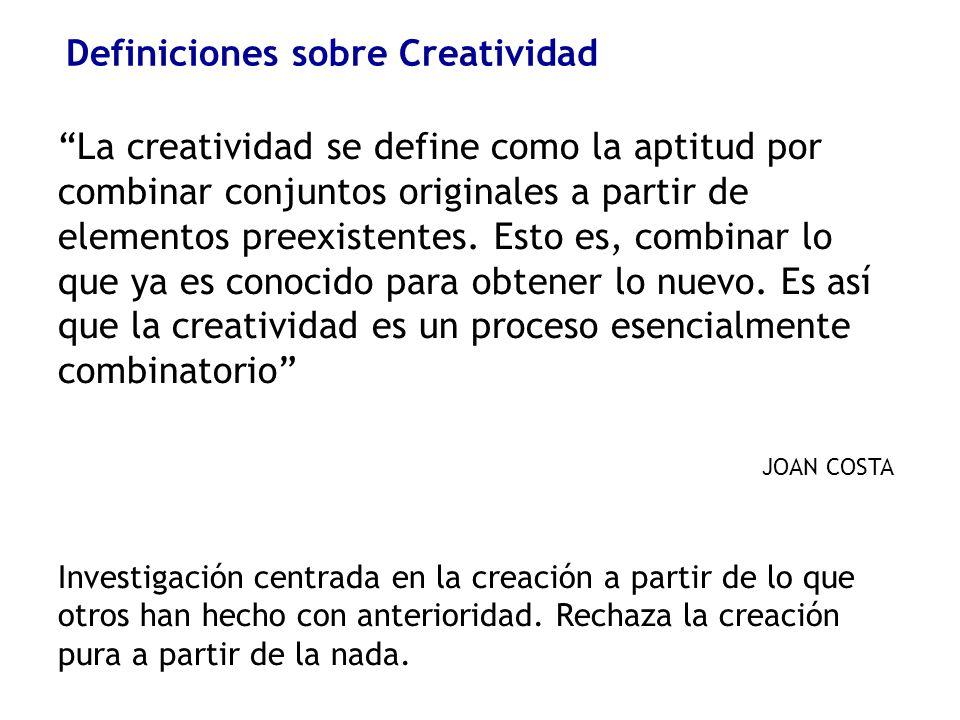 Definiciones sobre Creatividad La creatividad se define como la aptitud por combinar conjuntos originales a partir de elementos preexistentes. Esto es