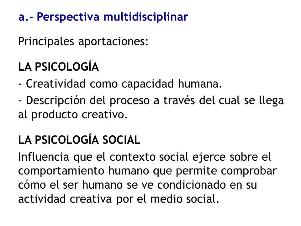 Principales aportaciones: LA PSICOLOGÍA - Creatividad como capacidad humana. - Descripción del proceso a través del cual se llega al producto creativo