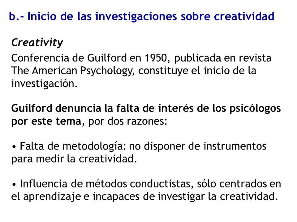 b.- Inicio de las investigaciones sobre creatividad Creativity Conferencia de Guilford en 1950, publicada en revista The American Psychology, constitu