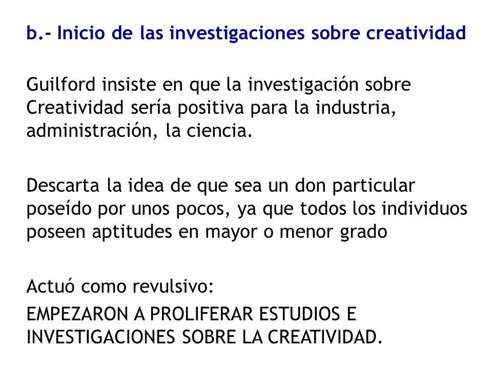 Guilford insiste en que la investigación sobre Creatividad sería positiva para la industria, administración, la ciencia. Descarta la idea de que sea u