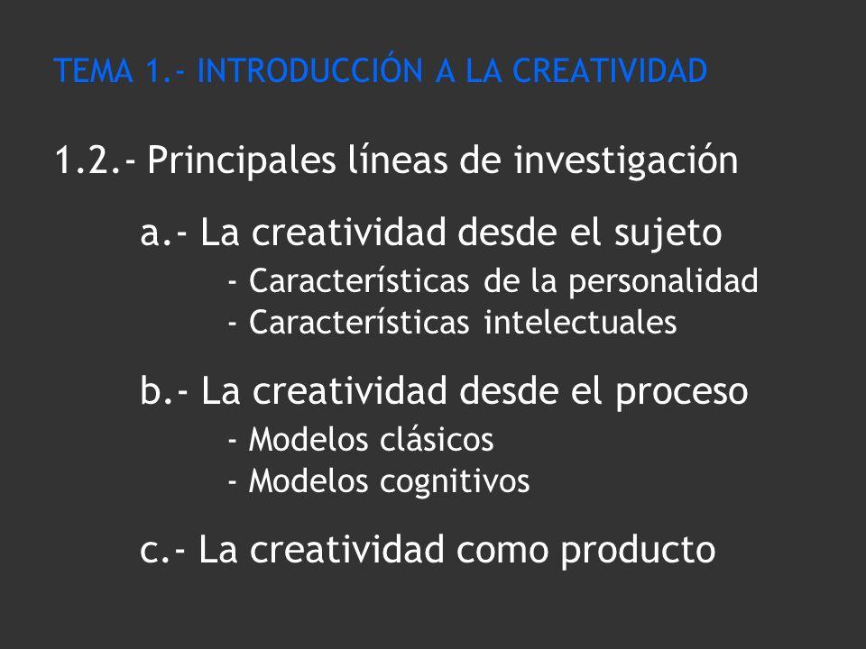 TEMA 1.- INTRODUCCIÓN A LA CREATIVIDAD 1.2.- Principales líneas de investigación a.- La creatividad desde el sujeto - Características de la personalid