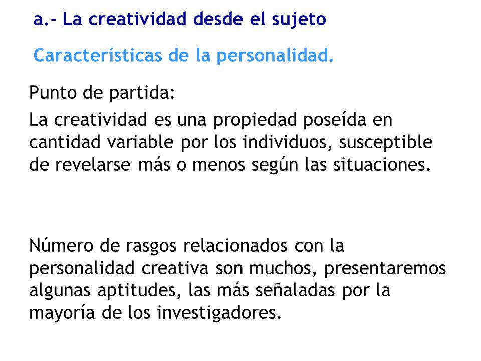 Características de la personalidad. Punto de partida: La creatividad es una propiedad poseída en cantidad variable por los individuos, susceptible de
