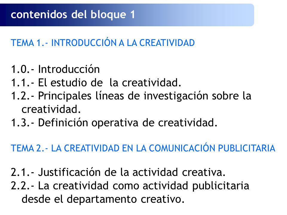 TEMA 1.- INTRODUCCIÓN A LA CREATIVIDAD 1.0.- Introducción 1.1.- El estudio de la creatividad. 1.2.- Principales líneas de investigación sobre la creat