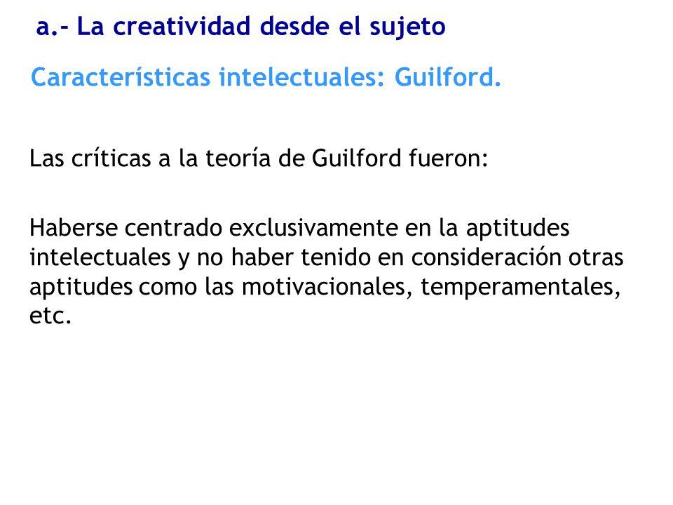 Las críticas a la teoría de Guilford fueron: Haberse centrado exclusivamente en la aptitudes intelectuales y no haber tenido en consideración otras ap