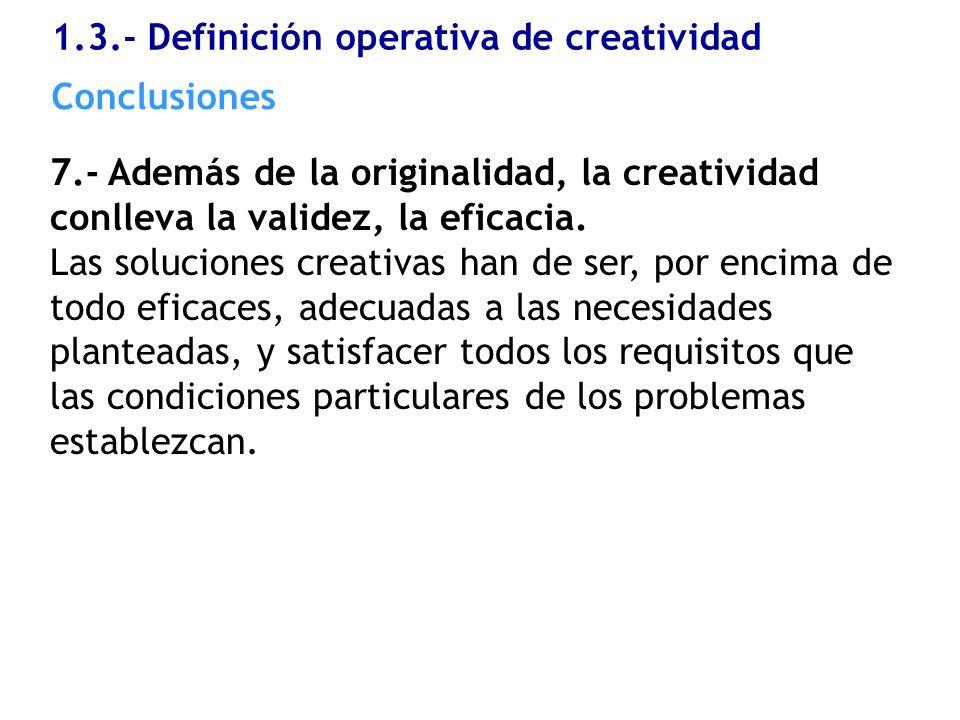 7.- Además de la originalidad, la creatividad conlleva la validez, la eficacia. Las soluciones creativas han de ser, por encima de todo eficaces, adec