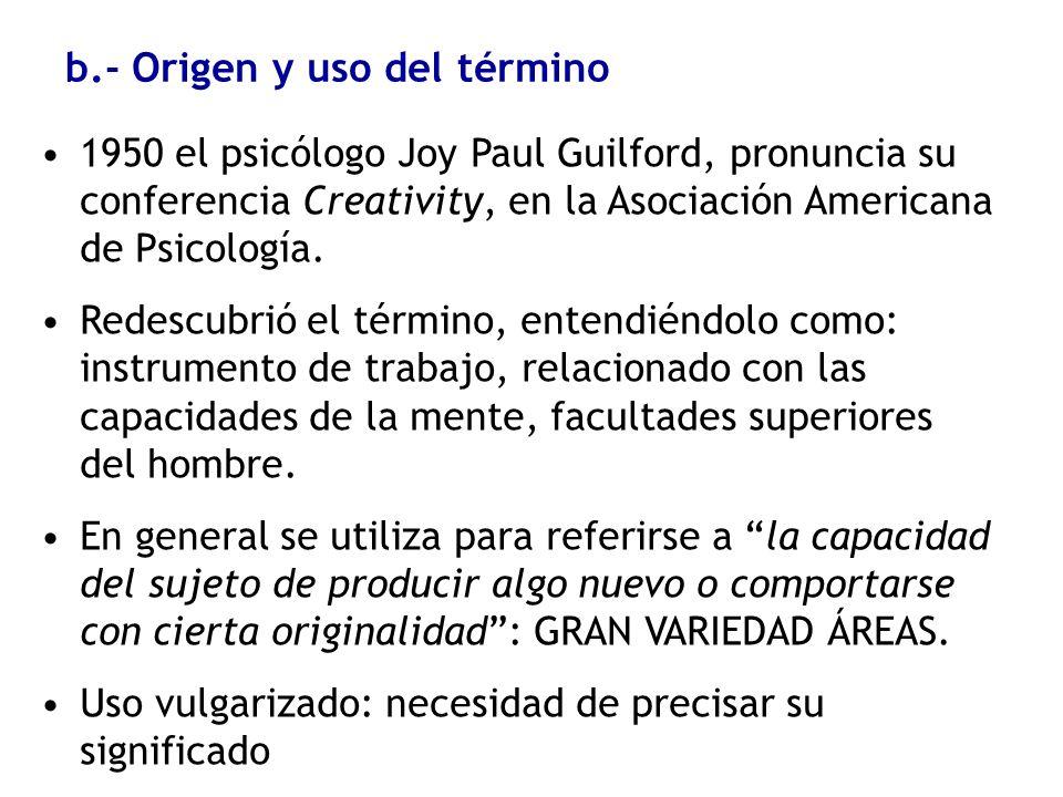 b.- Origen y uso del término 1950 el psicólogo Joy Paul Guilford, pronuncia su conferencia Creativity, en la Asociación Americana de Psicología. Redes