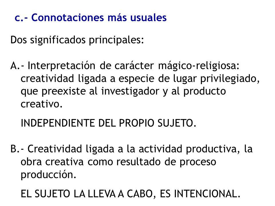 c.- Connotaciones más usuales Dos significados principales: A.- Interpretación de carácter mágico-religiosa: creatividad ligada a especie de lugar pri