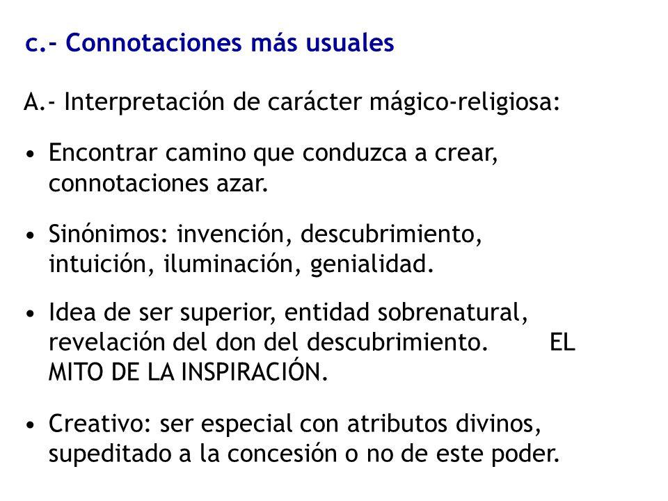 c.- Connotaciones más usuales A.- Interpretación de carácter mágico-religiosa: Encontrar camino que conduzca a crear, connotaciones azar. Sinónimos: i