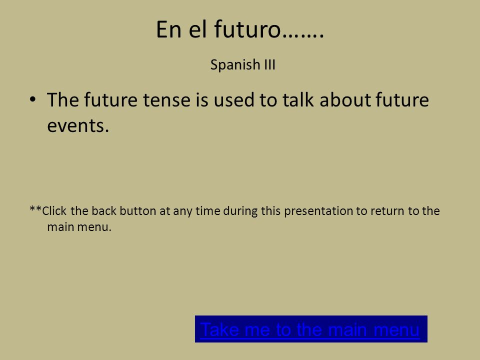 En el futuro…….Spanish III The future tense is used to talk about future events.