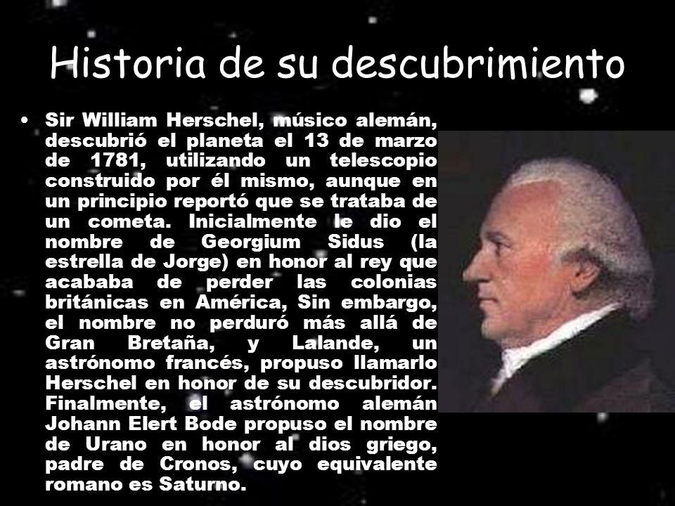 Historia de su descubrimiento Sir William Herschel, músico alemán, descubrió el planeta el 13 de marzo de 1781, utilizando un telescopio construido po