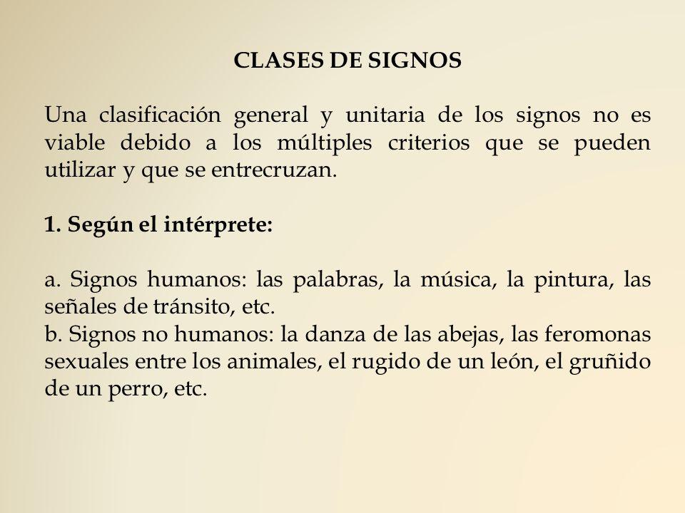 CLASES DE SIGNOS Una clasificación general y unitaria de los signos no es viable debido a los múltiples criterios que se pueden utilizar y que se entr