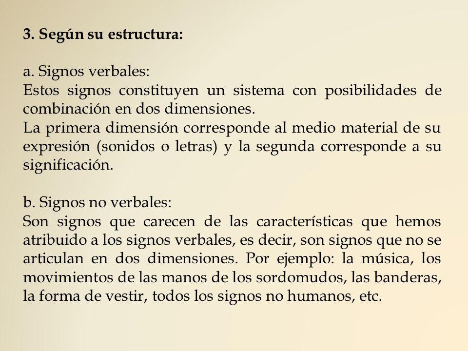 3. Según su estructura: a. Signos verbales: Estos signos constituyen un sistema con posibilidades de combinación en dos dimensiones. La primera dimens
