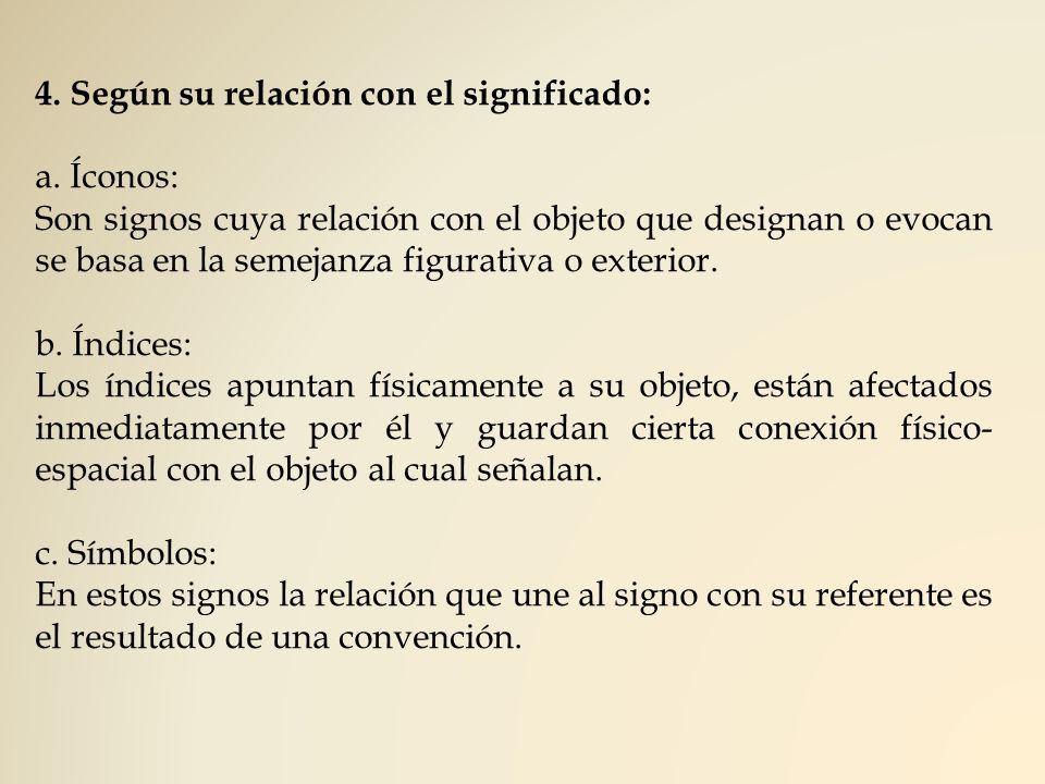 4. Según su relación con el significado: a. Íconos: Son signos cuya relación con el objeto que designan o evocan se basa en la semejanza figurativa o