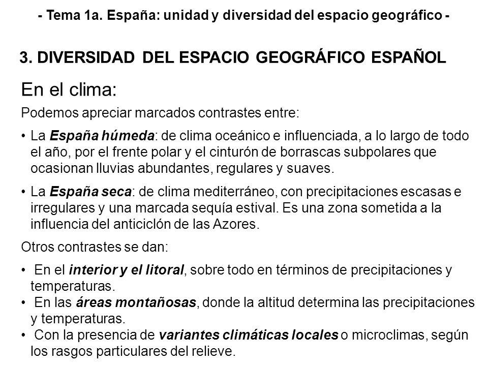 - Tema 1a. España: unidad y diversidad del espacio geográfico - 3. DIVERSIDAD DEL ESPACIO GEOGRÁFICO ESPAÑOL En el clima: Podemos apreciar marcados co