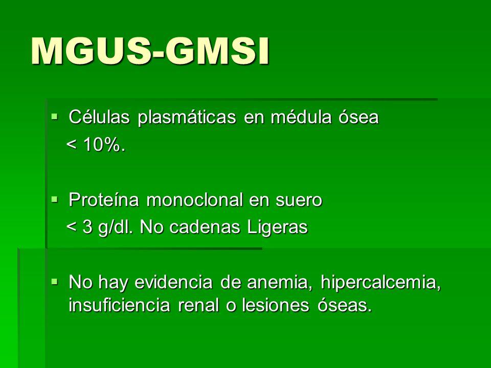 MGUS-GMSI Células plasmáticas en médula ósea Células plasmáticas en médula ósea < 10%. < 10%. Proteína monoclonal en suero Proteína monoclonal en suer