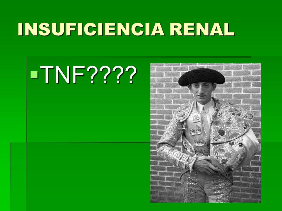 INSUFICIENCIA RENAL TNF???? TNF????