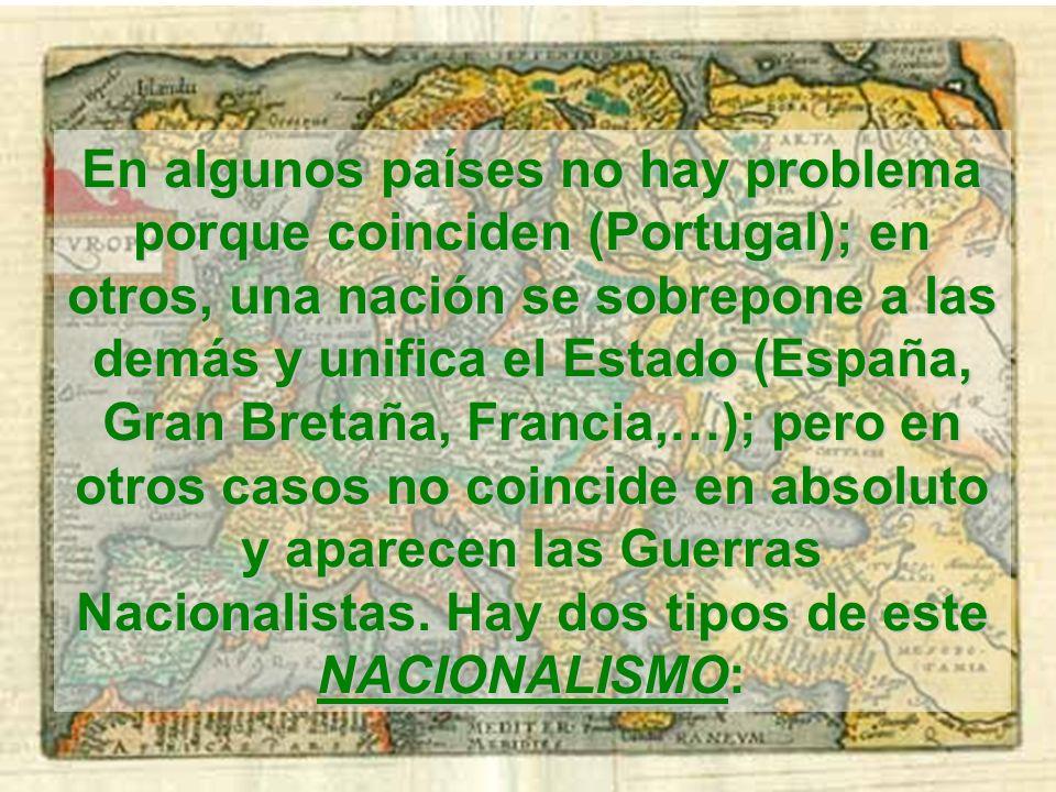 En algunos países no hay problema porque coinciden (Portugal); en otros, una nación se sobrepone a las demás y unifica el Estado (España, Gran Bretaña