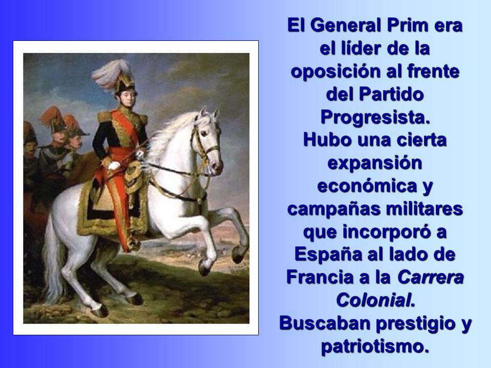 El GeneralPrim era el líder de la oposición al frente del Partido Progresista. Hubo una cierta expansión económica y campañas militares que incorporó