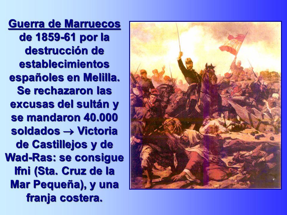 Guerra de Marruecos de 1859-61 por la destrucción de establecimientos españoles en Melilla. Se rechazaron las excusas del sultán y se mandaron 40.000