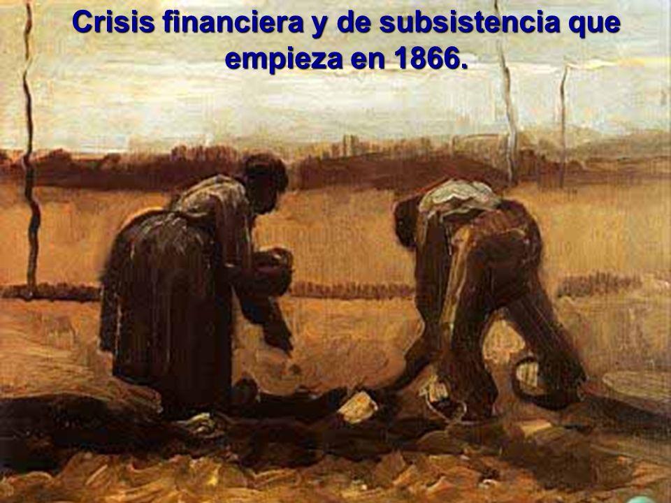 Crisis financiera y de subsistencia que empieza en 1866.