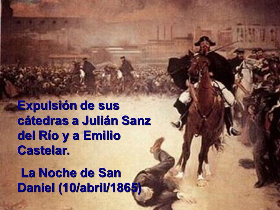 Expulsión de sus cátedras a Julián Sanz del Río y a Emilio Castelar. La Noche de San Daniel (10/abril/1865) La Noche de San Daniel (10/abril/1865)