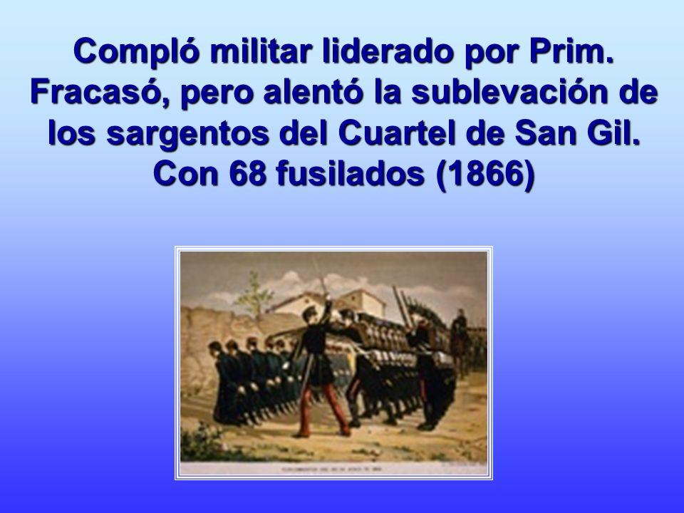 Compló militar liderado por Prim. Fracasó, pero alentó la sublevación de los sargentos del Cuartel de San Gil. Con 68 fusilados (1866)