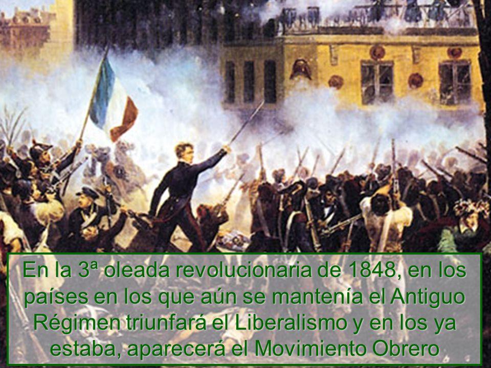 En la 3ª oleada revolucionaria de 1848, en los países en los que aún se mantenía el Antiguo Régimen triunfará el Liberalismo y en los ya estaba, apare