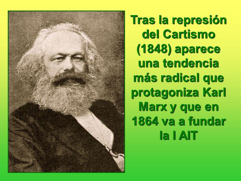 Tras la represión del Cartismo (1848) aparece una tendencia más radical que protagoniza Karl Marx y que en 1864 va a fundar la I AIT