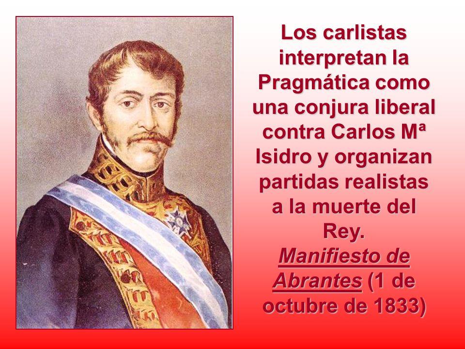 Los carlistas interpretan la Pragmática como una conjura liberal contra Carlos Mª Isidro y organizan partidas realistas a la muerte del Rey. Manifiest
