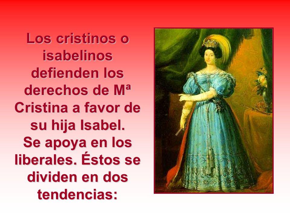 Los cristinos o isabelinos defienden los derechos de Mª Cristina a favor de su hija Isabel. Se apoya en los liberales. Éstos se dividen en dos tendenc