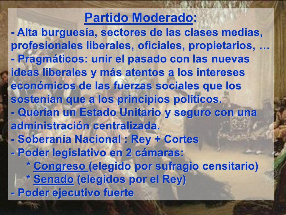 Partido Moderado: - Alta burguesía, sectores de las clases medias, profesionales liberales, oficiales, propietarios, … - Pragmáticos: unir el pasado c