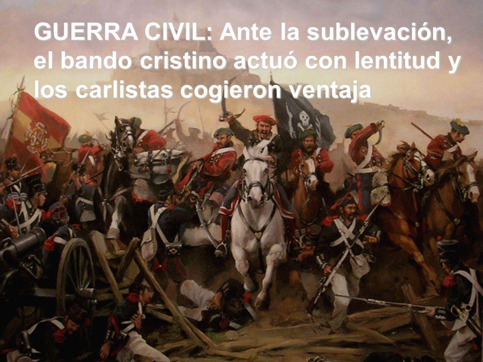 GUERRA CIVIL: Ante la sublevación, el bando cristino actuó con lentitud y los carlistas cogieron ventaja