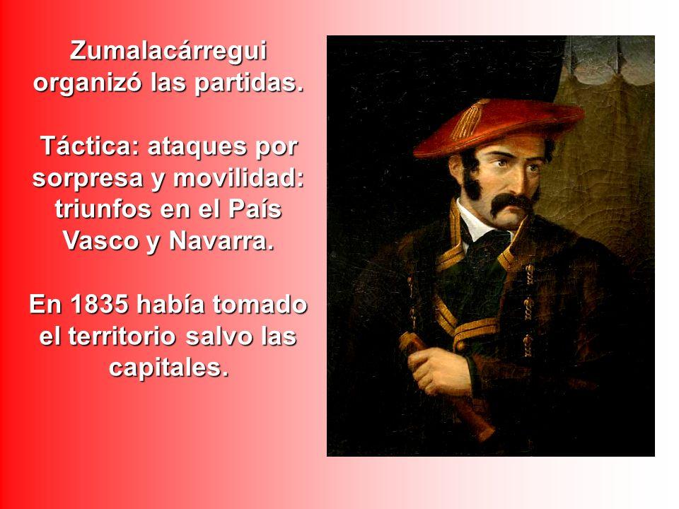 Zumalacárregui organizó las partidas. Táctica: ataques por sorpresa y movilidad: triunfos en el País Vasco y Navarra. En 1835 había tomado el territor