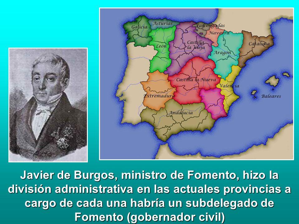Javier de Burgos, ministro de Fomento, hizo la división administrativa en las actuales provincias a cargo de cada una habría un subdelegado de Fomento