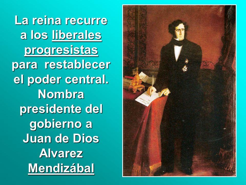 La reina recurre a los liberales progresistas para restablecer el poder central. Nombra presidente del gobierno a Juan de Dios Alvarez Mendizábal