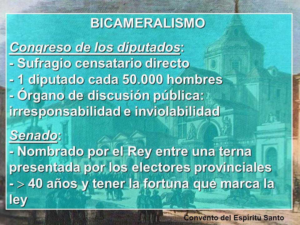 Convento del Espíritu Santo BICAMERALISMO BICAMERALISMO Congreso de los diputados: - Sufragio censatario directo - 1 diputado cada 50.000 hombres - Ór