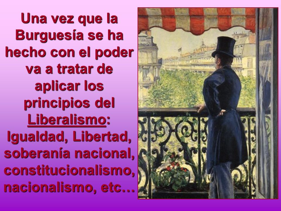 Una vez que la Burguesía se ha hecho con el poder va a tratar de aplicar los principios del Liberalismo: Igualdad, Libertad, soberanía nacional, const