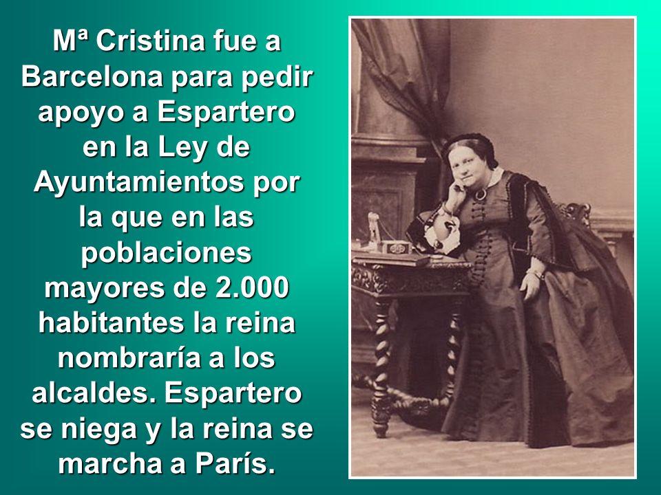 Mª Cristina fue a Barcelona para pedir apoyo a Espartero en la Ley de Ayuntamientos por la que en las poblaciones mayores de 2.000 habitantes la reina
