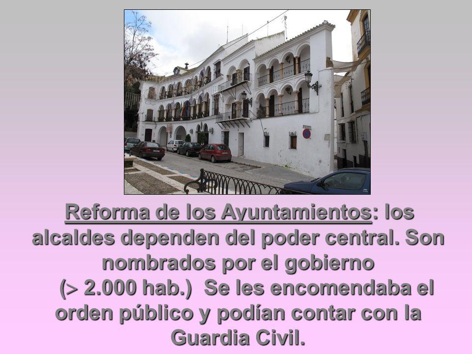 Reforma de los Ayuntamientos: los alcaldes dependen del poder central. Son nombrados por el gobierno Reforma de los Ayuntamientos: los alcaldes depend