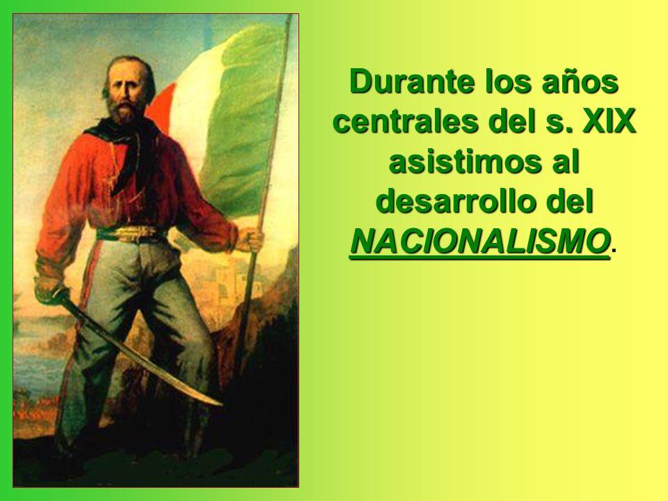 Durante los años centrales del s. XIX asistimos al desarrollo del NACIONALISMO Durante los años centrales del s. XIX asistimos al desarrollo del NACIO