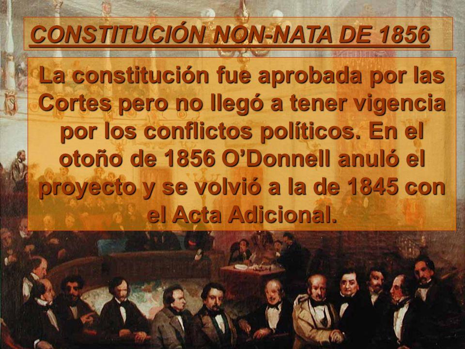 CONSTITUCIÓN NON-NATA DE 1856 La constitución fue aprobada por las Cortes pero no llegó a tener vigencia por los conflictos políticos. En el otoño de