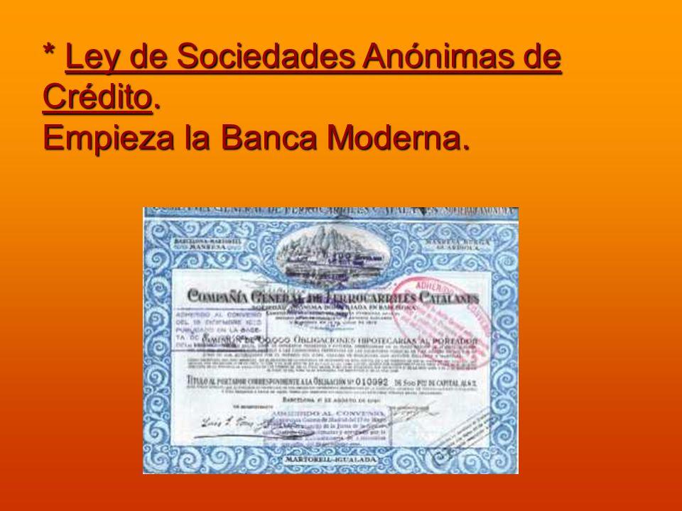 * Ley de Sociedades Anónimas de Crédito. Empieza la Banca Moderna.