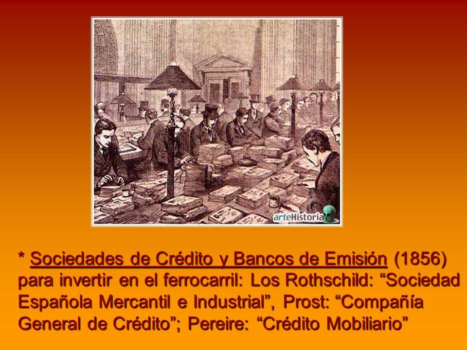 * Sociedades de Crédito y Bancos de Emisión (1856) para invertir en el ferrocarril: Los Rothschild: Sociedad Española Mercantil e Industrial, Prost: C