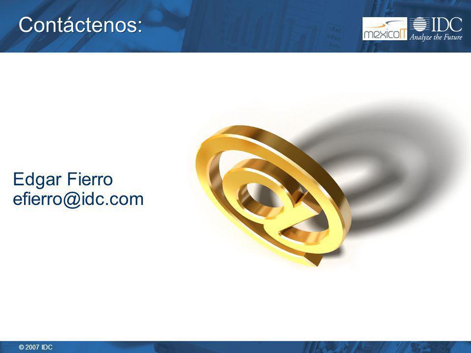 © 2007 IDC Contáctenos: Edgar Fierro efierro@idc.com
